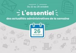 Actualités administratives de la semaine : 26 octobre 2018
