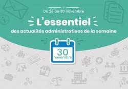 Actualités administratives de la semaine : 30 novembre 2018