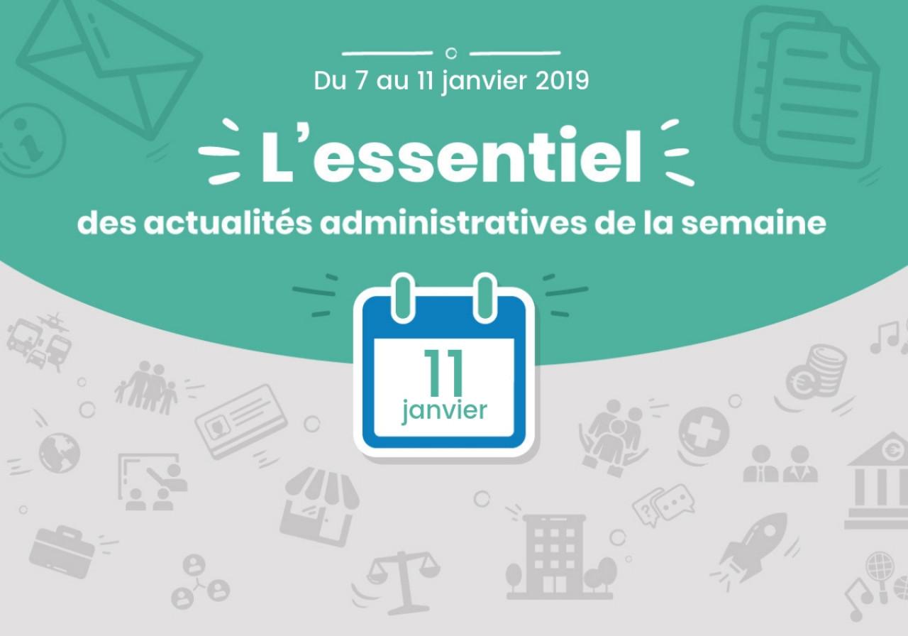 L'essentiel des actualités administratives de la semaine : 11 janvier 2019