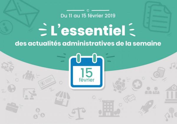 Actualités administratives de la semaine : 15 février 2019