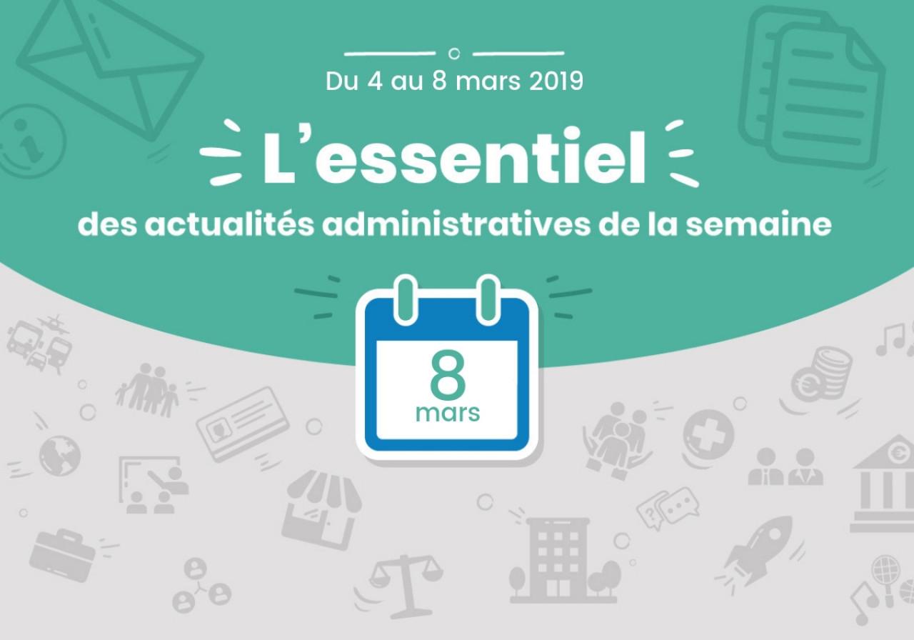L'essentiel des actualités administratives de la semaine : 8 mars 2019