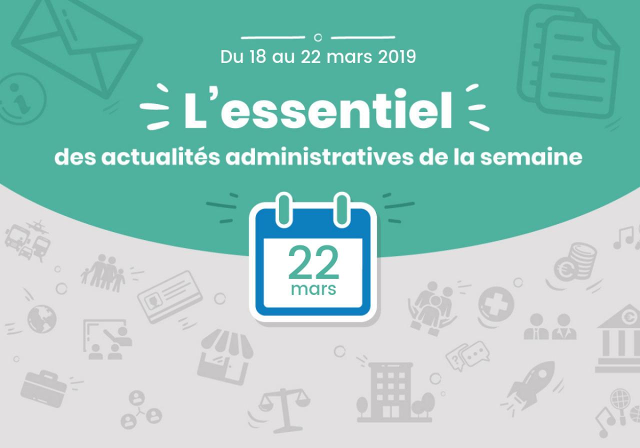 L'essentiel des actualités administratives de la semaine : 22 mars 2019