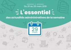 L'essentiel des actualités administratives de la semaine : 29 mars 2019