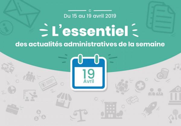 Actualités administratives de la semaine: 19 avril 2019