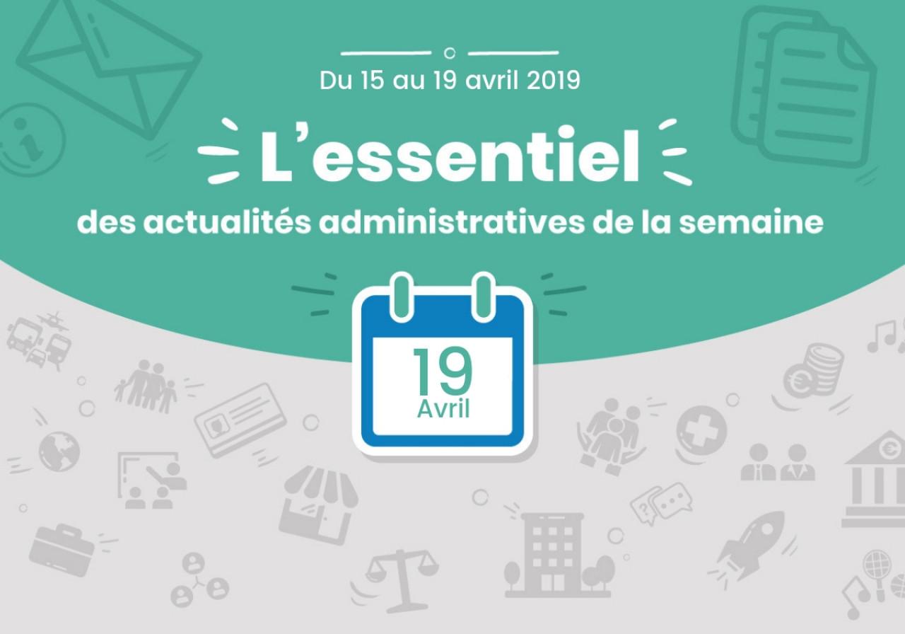 L'essentiel des actualités administratives de la semaine: 19 avril 2019