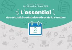 Actualités administratives de la semaine : 3 mai 2019