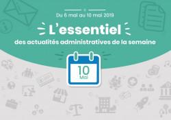 Actualités administratives de la semaine : 10 mai 2019