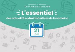 Actualités administratives de la semaine : 21 juin 2019