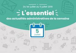 Actualités administratives de la semaine : 5 juillet 2019
