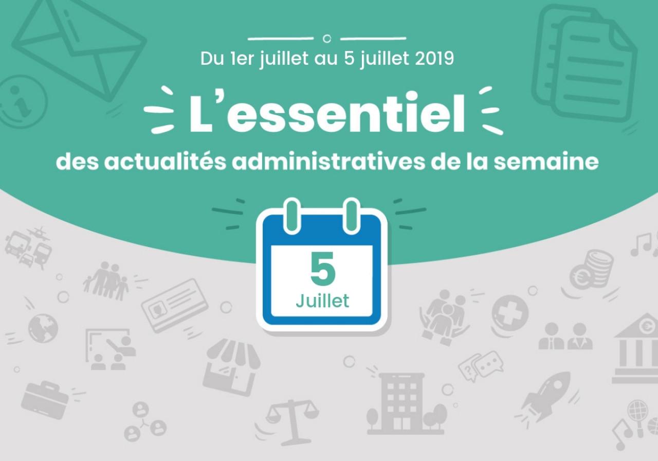 L'essentiel des actualités administratives de la semaine : 5 juillet 2019