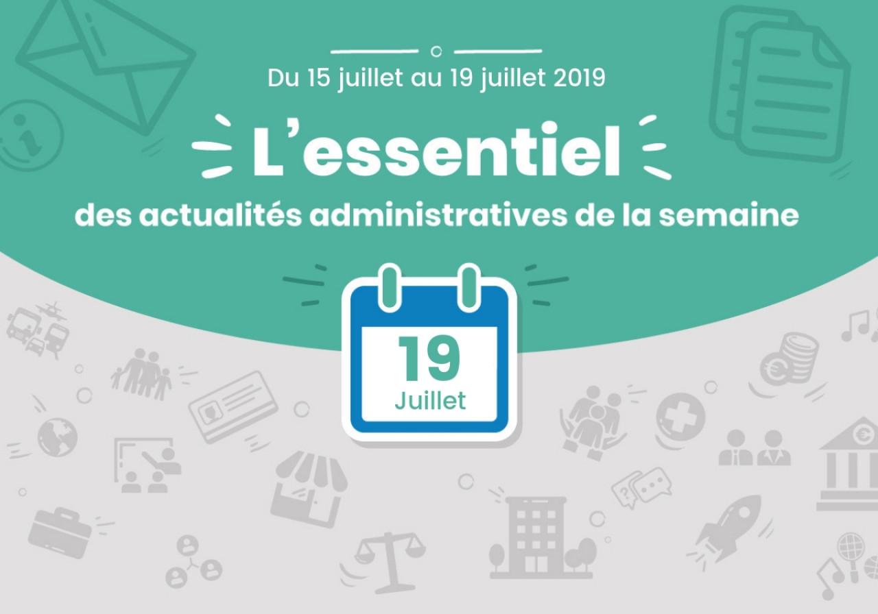L'essentiel des actualités administratives de la semaine : 19 juillet 2019