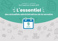 Actualités administratives de la semaine : 9 août 2019