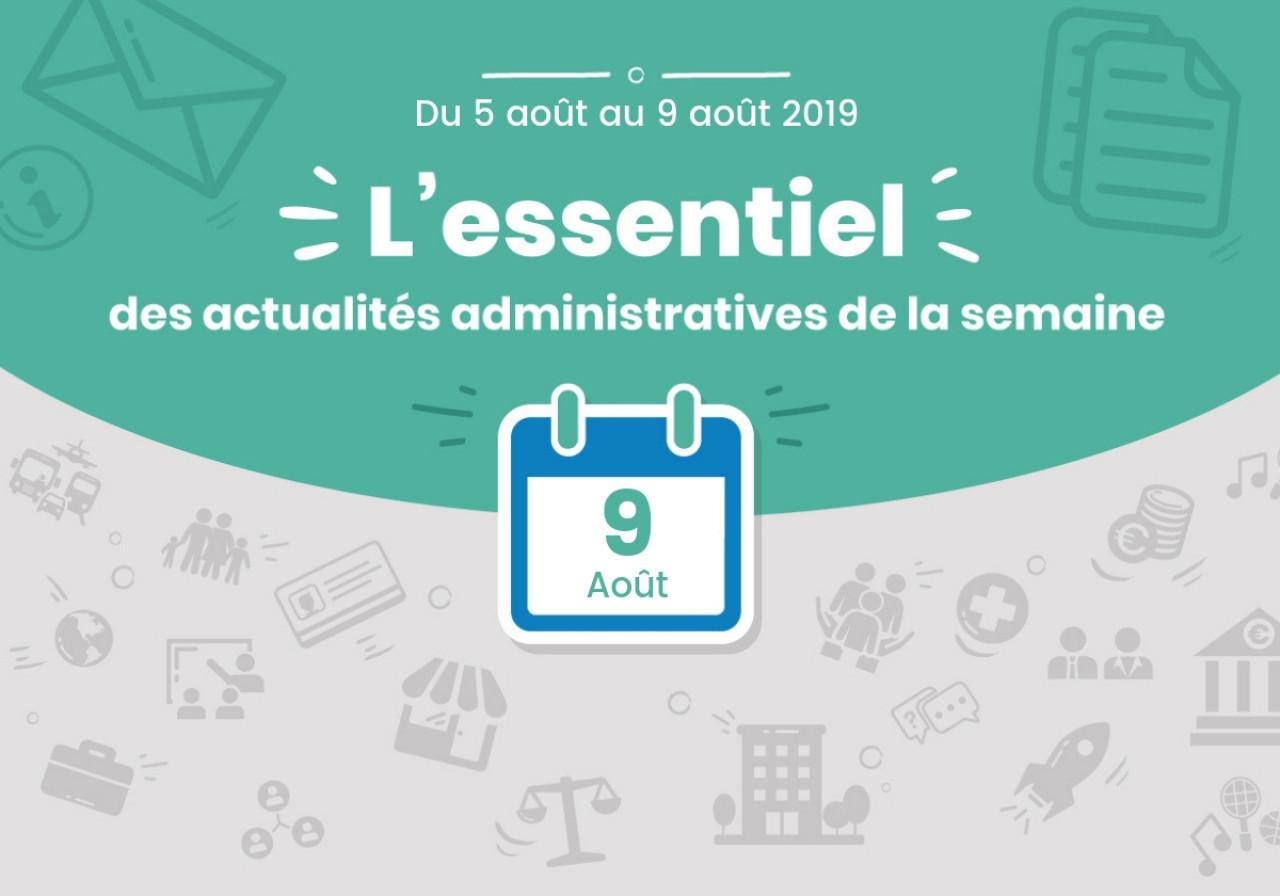 L'essentiel des actualités administratives de la semaine : 9 août 2019