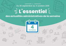 Actualités administratives de la semaine : 4 octobre 2019
