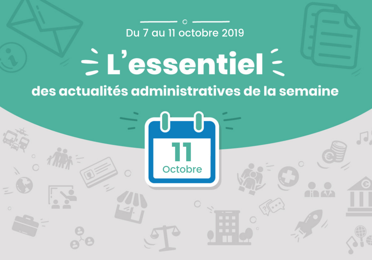 L'essentiel des actualités administratives de la semaine : 11 octobre 2019