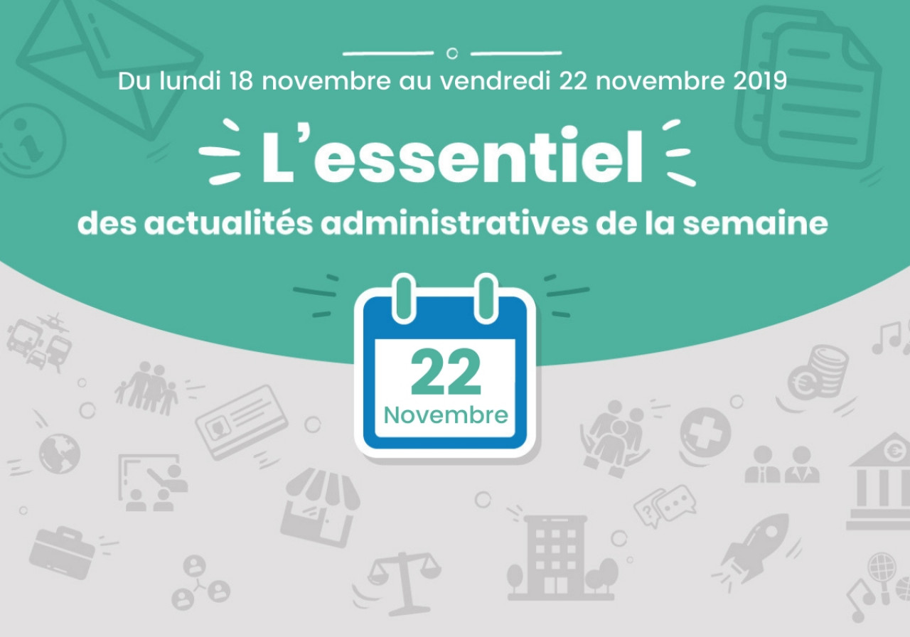 L'essentiel des actualités administratives de la semaine : 22 novembre 2019