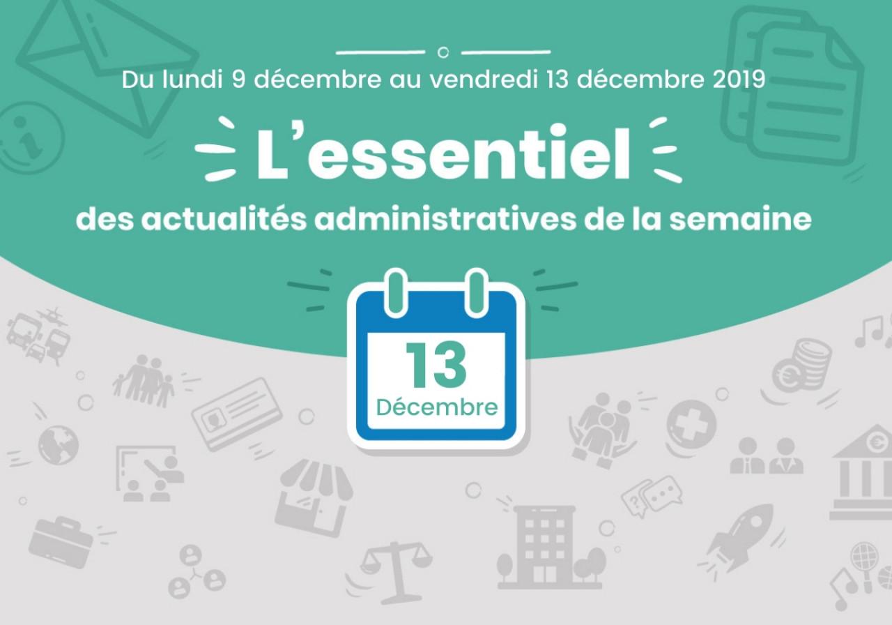 L'essentiel des actualités administratives de la semaine : 13 décembre 2019