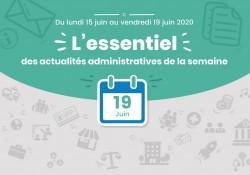 Actualités administratives de la semaine : 19 juin 2020