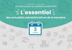 Actualités administratives de la semaine : 3 juillet 2020