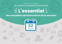 Actualités administratives de la semaine : 22 janvier 2021