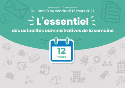 Actualités administratives de la semaine : 12 mars 2021