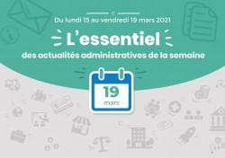 Actualités administratives de la semaine : 19 mars 2021