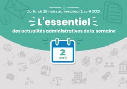 Actualités administratives de la semaine : 2 avril 2021