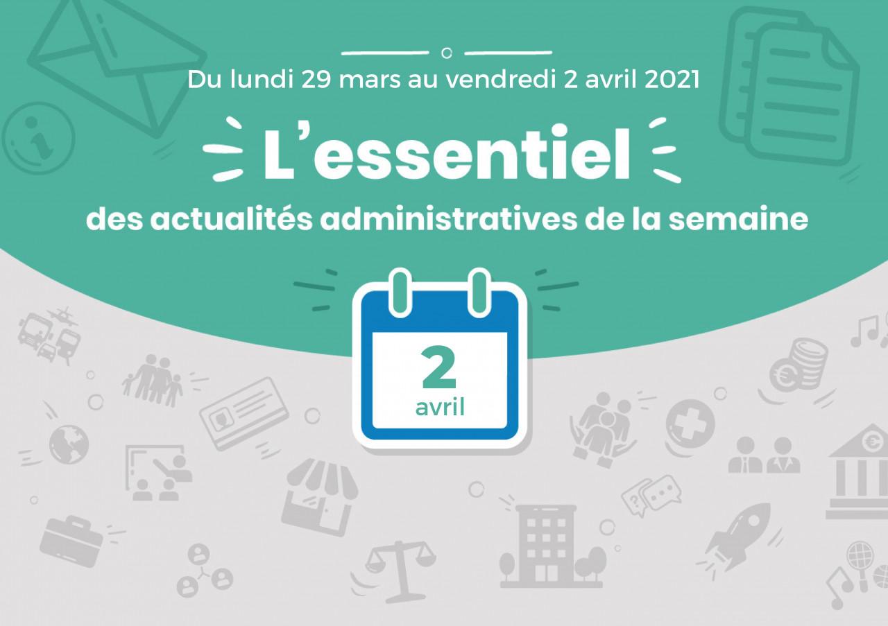 L'essentiel des actualités administratives de la semaine : 2 avril 2021