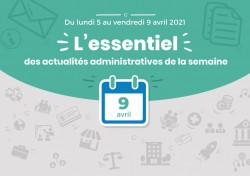 Actualités administratives de la semaine : 9 avril 2021