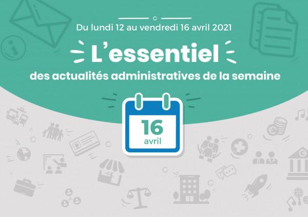 Actualités administratives de la semaine : 16 avril 2021