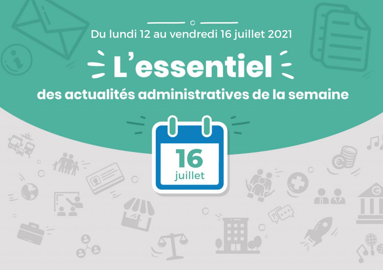 L'essentiel des actualités administratives de la semaine : 16 juillet 2021