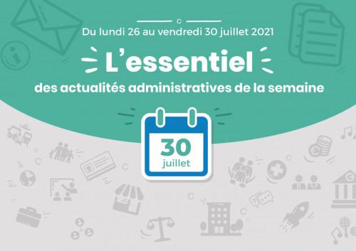 Actualités administratives de la semaine : 30 juillet 2021